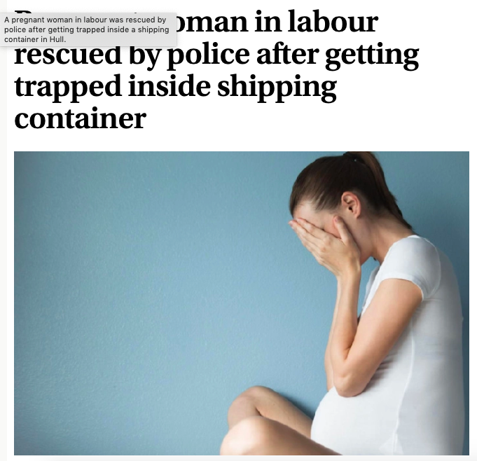 News article 'A pregnant woman in labour was rescued by police after getting trapped inside a shipping container in Hull'