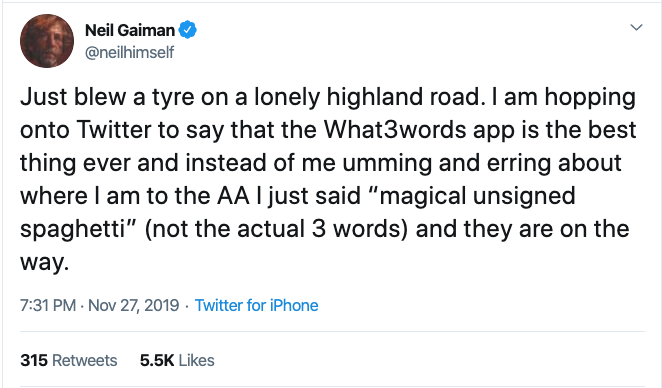 "A tweet 'Just blew a tyre on a lonely highland road. I am hopping onto Twitter to say that the What3words app is the best thing ever and instead of me umming and erring about where I am to the AA I just said ""magical unsigned spaghetti (not the actual 3 words) and they are on the way.'"